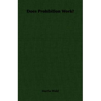 Does Prohibition Work by Wald & Martha