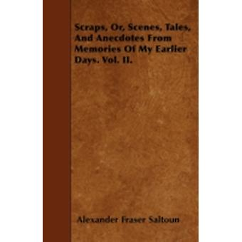 Scraps Or Scenes Tales And Anecdotes From Memories Of My Earlier Days. Vol. II. by Saltoun & Alexander Fraser