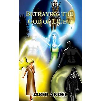 Betraying the God of Light by Angel & Jared