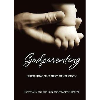 Godparenting Nurturing The Next Generation by McLaughlin & Nancy Ann