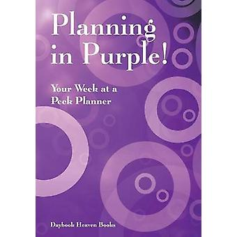 Planning in Purple Your Week at a Peek Planner by Daybook Heaven Books