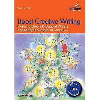 Boost Creative WritingPlanning Sheets to Support Writers Especially Sen Pupils in Years 34 by Thornby & Judith