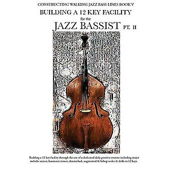 Constructing Walking Jazz Bass Lines Book V  Building a 12 Key Facility for the Jazz Bassist PT II by Mooney & Steven