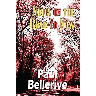Notes on the Road to Now by Bellerive & Paul