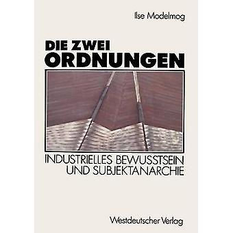 Die zwei Ordnungen  Industrielles Bewutsein und Subjektanarchie by DrgeModelmog & Ilse