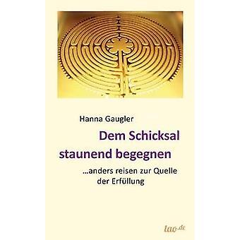 Dem Schicksal staunend begegnen by Gaugler & Hanna