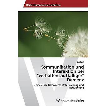 Kommunikation und Interaktion bei verhaltensaufflliger Demenz by Faul & Eva