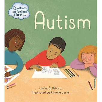 Questions and Feelings About Autism by Louise Spilsbury