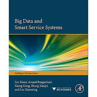 Big Data and Smart Service Systems by Xiwei Liu - Rangachari Anand -