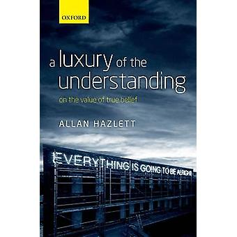 A Luxury of the Understanding - On the Value of True Belief by Allan H