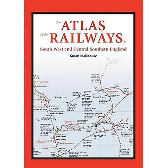 An Atlas of the Railways of South West and Central Southern England -
