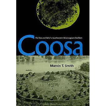 Coosa - The Rise and Fall of a Southeastern Mississippian Chiefdom par