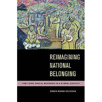 Reimagining National Belonging - Post-Civil War El Salvador in a Globa