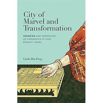 City of Marvel and Transformation - Chang'an and Narratives of Experie