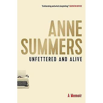 Unfetted and Alive - A memoir by Anne Summers - 9781743318416 Buch