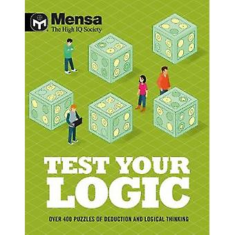 Mensa - Test Your Logic - Over 400 puzzles of deduction and logical th