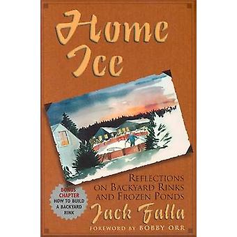 Home Ice - Reflections on Backyard Rinks by Jack Falla - 9781930845046