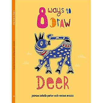 8 Ways to Draw Deer by Jasmine Isabelle Parker - 9788193448502 Book