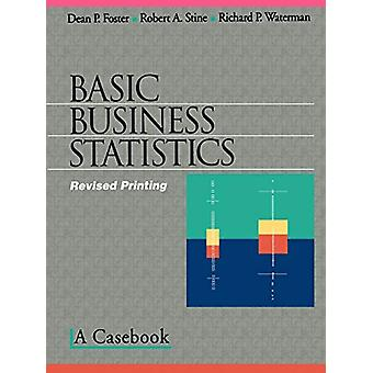 Basic Business Statistics - A Casebook by Dean P. Foster - 97803879835