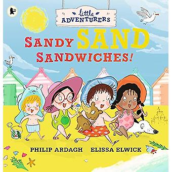The Little Adventurers - Sandy Sand Sandwiches by Philip Ardagh - 9781