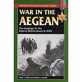 War in the Aegean - The Campaign for the Eastern Mediterranean in Worl