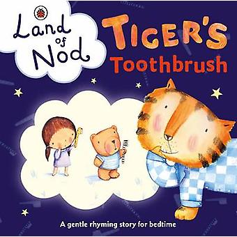 Tiger's Toothbrush - A Ladybird Land of Nod Bedtime Book - 97802412432