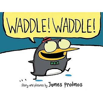 Waddle! Waddle! by James Proimos - 9780545418461 Book