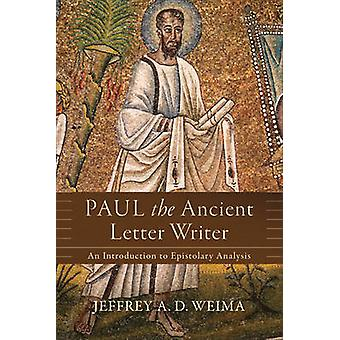 Paul the Ancient Letter Writer  An Introduction to Epistolary Analysis by Jeffrey A D Weima