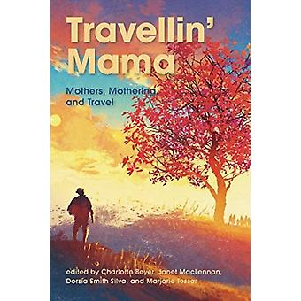 Travellin Mama by Edited by Charlotte Beyer & Edited by Janet MacLennan & Edited by Dorsia Smith Silva & Edited by Marjorie Tesser