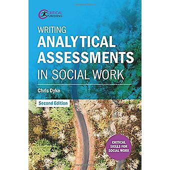 Writing Analytical Assessments in Social Work by Chris Dyke - 9781912