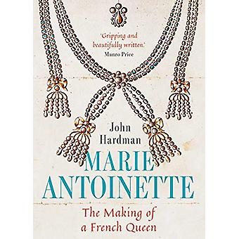 Marie-Antoinette - The Making of a French Queen by John Hardman - 9780