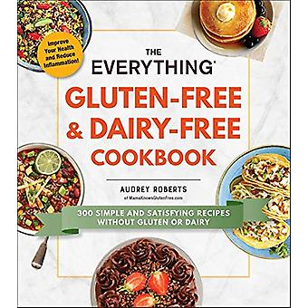The Everything Gluten-Free & Dairy-Free Cookbook - 300 simple and