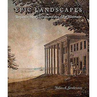 Epic Landscapes - Benjamin Henry Latrobe and the Art of Watercolor by