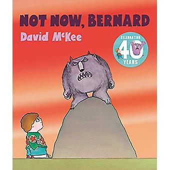 Not Now - Bernard - 40th Anniversary Edition by David McKee - 97817834