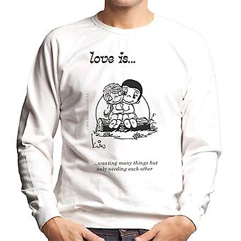 Liebe ist wollen viele Dinge, aber nur brauchen einander Männer's Sweatshirt