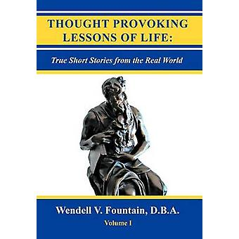 Thought Provoking Lessons of Life - True Short Stories from the Real W
