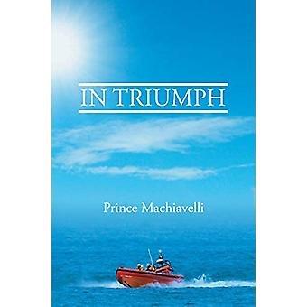 In Triumph by Prince Machiavelli - 9781640796416 Book