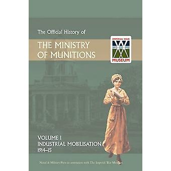Official History of the Ministry of Munitions Volume I - Industrial Mo