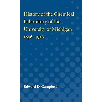 History of the Chemical Laboratory of the University of Michigan 18561916 by Edward Campbell
