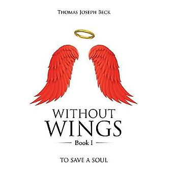 WITHOUT WINGS Book I  To Save a Soul by Thomas Joseph Beck