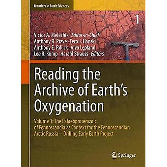 Reading the Archive of Earths Oxygenation by Edited by Victor Melezhik & Edited by Anthony R Prave & Edited by Anthony E Fallick & Edited by Lee R Kump & Edited by Harald Strau & Edited by Aivo Lepland & Edited by Eero J Hanski