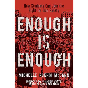 Enough Is Enough  How Students Can Join the Fight for Gun Safety by Michelle Roehm McCann & Foreword by Shannon Watts