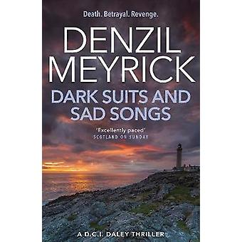 Dark Suits and Sad Songs A DCI Daley Thriller Book 3  Death Betrayal Revenge