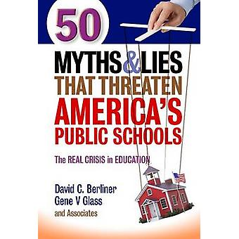 50 Myths and Lies That Threaten America's Public Schools by David C.