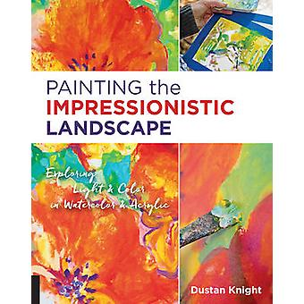 Painting the Impressionistic Landscape - Exploring Light and Color in