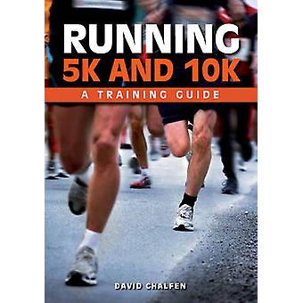 Kör 5k och 10 k - en utbildning Guide av David Chalfen - 9781847977960