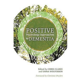 Positive Psychologie Ansätze zur Demenz von Chris Clarke - Emma Wol