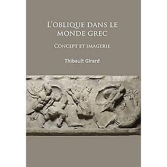 L'Oblique Dans le Monde Grec - Concept et Imagerie by Thibault Girard