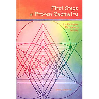 First Steps in Proven Geometry for the Upper Elemetary Grades by Erns