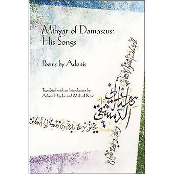 Mihyar of Damascus - His Songs by Adonis - Adnan Haydar - Michael Bear